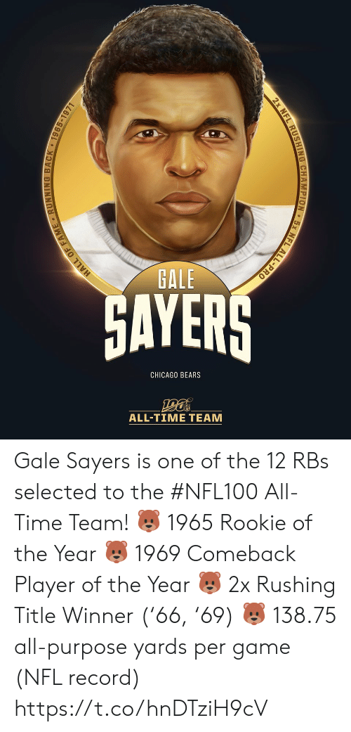Rookie: GALE  GAYERS  CHICAGO BEARS  ALL-TIΜΕ ΤEAΜ  EL ALL-PRO  2x NFL RUSHING CHAMPION  HALL OF FAME RUNNING BACK 1965-1971 Gale Sayers is one of the 12 RBs selected to the #NFL100 All-Time Team!  🐻 1965 Rookie of the Year 🐻 1969 Comeback Player of the Year 🐻 2x Rushing Title Winner ('66, '69) 🐻 138.75 all-purpose yards per game (NFL record) https://t.co/hnDTziH9cV