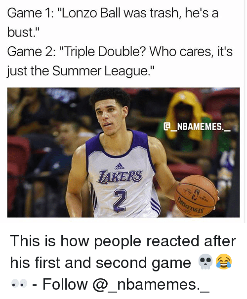 """Memes, Trash, and Summer: Game 1: """"Lonzo Ball was trash, he's a  bust.""""  Game 2: """"Triple Double? Who cares, it's  just the Summer League.""""  @一NBAMEMES  AKERS This is how people reacted after his first and second game 💀😂👀 - Follow @_nbamemes._"""