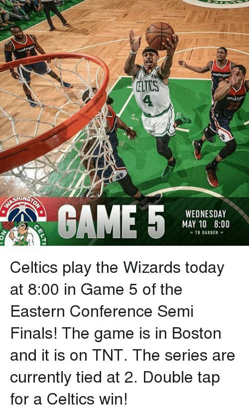 td garden: GAME 5  WEDNESDAY  MAY 10 8:00  TD GARDEN Celtics play the Wizards today at 8:00 in Game 5 of the Eastern Conference Semi Finals! The game is in Boston and it is on TNT. The series are currently tied at 2. Double tap for a Celtics win!