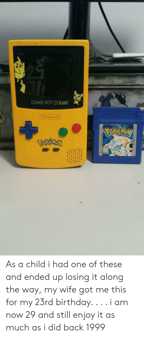 game boy color: GAME BOY COLOR  Untendo  PEKCMON  P&kensy  E  OM0APEE US As a child i had one of these and ended up losing it along the way, my wife got me this for my 23rd birthday. . . . i am now 29 and still enjoy it as much as i did back 1999