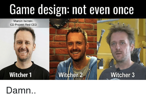 game design: Game design: not even once  Marcin Iwinski.  CD Projekt Red CEO  Witcher 2  Witcher 1  Witcher 3 Damn..