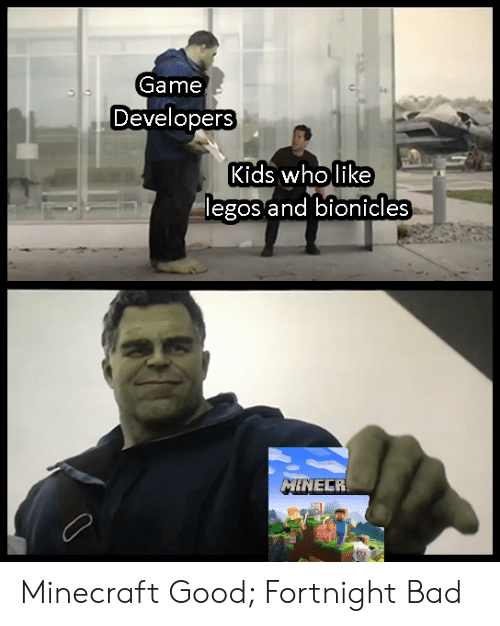 Legos: Game  Developers  Kids wholike  legos and bionicles  MINECR Minecraft Good; Fortnight Bad