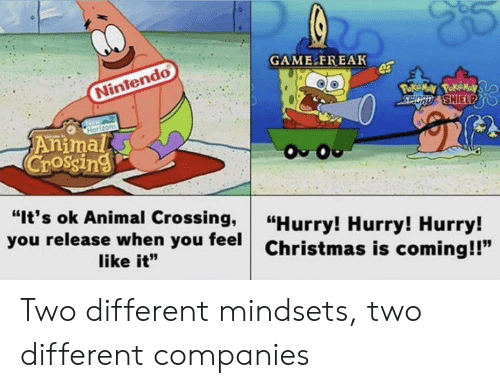 """Christmas Is: GAME FREAK  Nintendo  Poke May PokeMay  SPOCD SHIELPD  Horizons  Animal  Crossing  O O  """"It's ok Animal Crossing,  you release when you feel  """"Hurry! Hurry! Hurry!  Christmas is coming!!""""  like it"""" Two different mindsets, two different companies"""