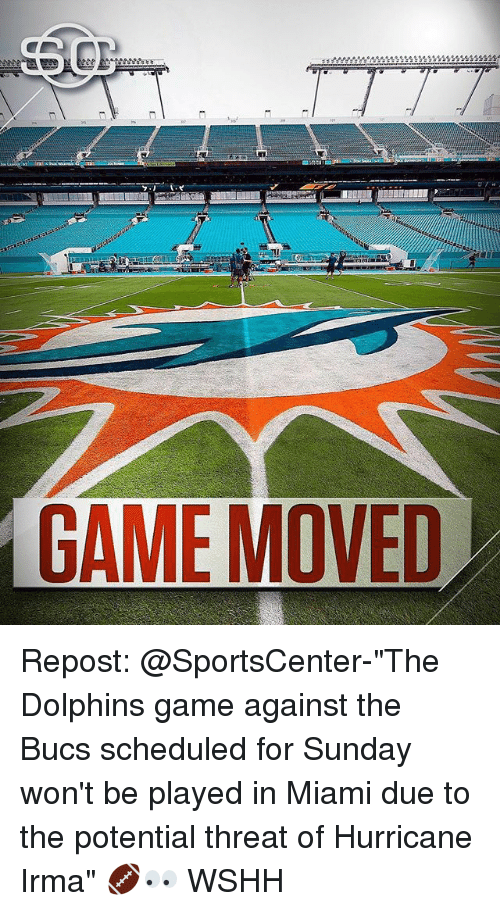 "bucs: GAME MOVED Repost: @SportsCenter-""The Dolphins game against the Bucs scheduled for Sunday won't be played in Miami due to the potential threat of Hurricane Irma"" 🏈👀 WSHH"