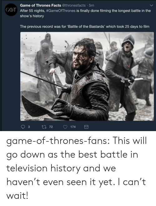 Finally Done: Game of Thrones Facts @thronesfacts 5mm  After 55 nights. #GameOfThrones is finally done filming the longest battle in the  show's history  GOT  The previous record was for 'Battle of the Bastards' which took 25 days to film  3 game-of-thrones-fans:  This will go down as the best battle in television history and we haven't even seen it yet. I can't wait!