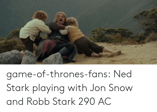 Robb Stark: game-of-thrones-fans:  Ned Stark playing with Jon Snow and Robb Stark 290 AC