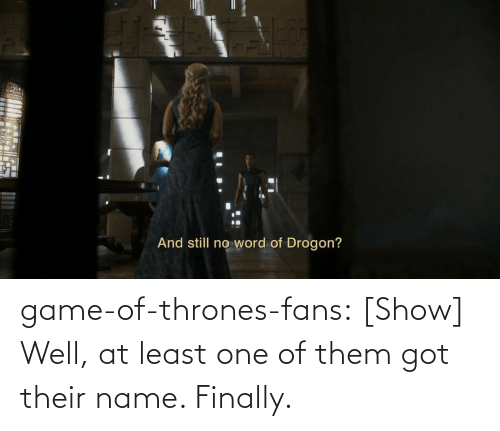 Game of Thrones: game-of-thrones-fans:  [Show] Well, at least one of them got their name. Finally.