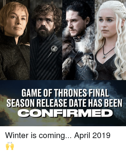 release date: GAME OF THRONES FINAL  SEASON RELEASE DATE HAS BEEN  CONFIRMMED Winter is coming... April 2019 🙌