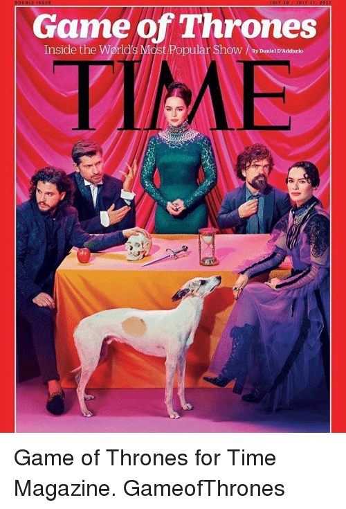 time magazine: Game of Thrones  Inside the World's Most Popular Show By Danlei DAddarlo  Danfel D'Addarlo  IAE Game of Thrones for Time Magazine. GameofThrones
