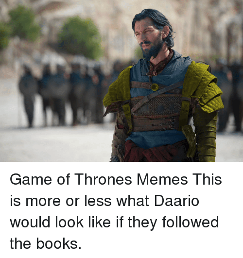 Game of thrones memes this is more or less what daario for Less is more boek