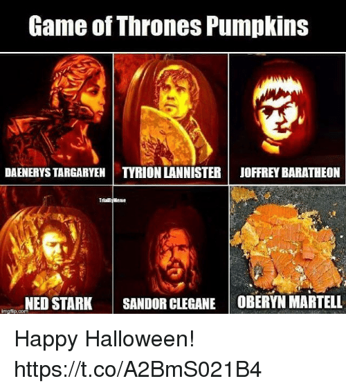 baratheon: Game of Thrones Pumpkins  DAENERYS TARGARYEN TYRION LANNISTER  JOFFREY BARATHEON  NED STARK SANDOR CLEGANE OBERYN MARTELL  imglip.com Happy Halloween! https://t.co/A2BmS021B4