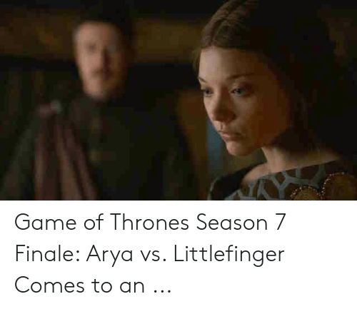 7 Finale: Game of Thrones Season 7 Finale: Arya vs. Littlefinger Comes to an ...
