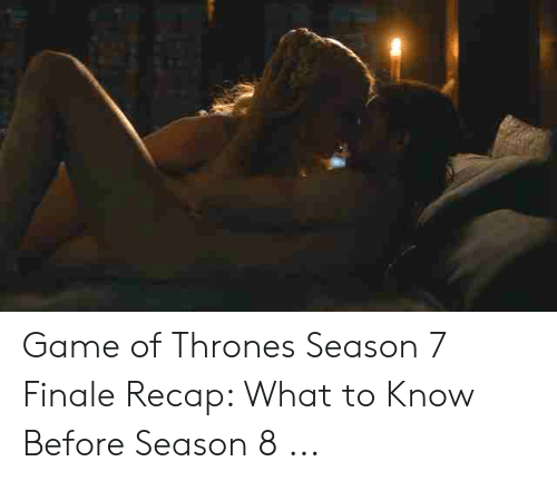 7 Finale: Game of Thrones Season 7 Finale Recap: What to Know Before Season 8 ...