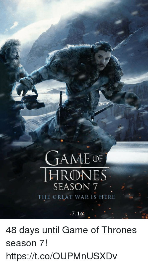 Game Of Thrones Season 7: GAME OF  THRONES  SEASON 7  THE GREAT WAR IS HERE  7.16 48 days until Game of Thrones season 7! https://t.co/OUPMnUSXDv