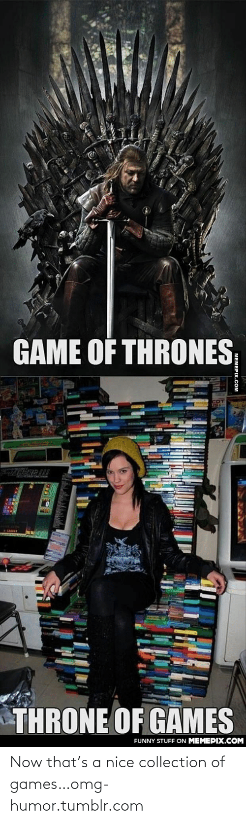 Game of Thrones: GAME OF THRONES  THRONE OF GAMES  FUNNY STUFF ON MEMEPIX.COM  MEMEPIX.COM Now that's a nice collection of games…omg-humor.tumblr.com