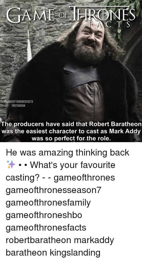 baratheon: GAME PRONES  A C T S  @GAMEOFTHRONESFACTS  INSTAGRAM  The producers have said that Robert Baratheon  was the easiest character to cast as Mark Addy  was so perfect for the role. He was amazing thinking back ✨ • • What's your favourite casting? - - gameofthrones gameofthronesseason7 gameofthronesfamily gameofthroneshbo gameofthronesfacts robertbaratheon markaddy baratheon kingslanding