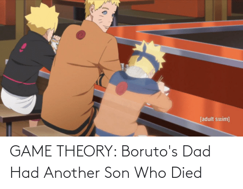 game theory: GAME THEORY: Boruto's Dad Had Another Son Who Died