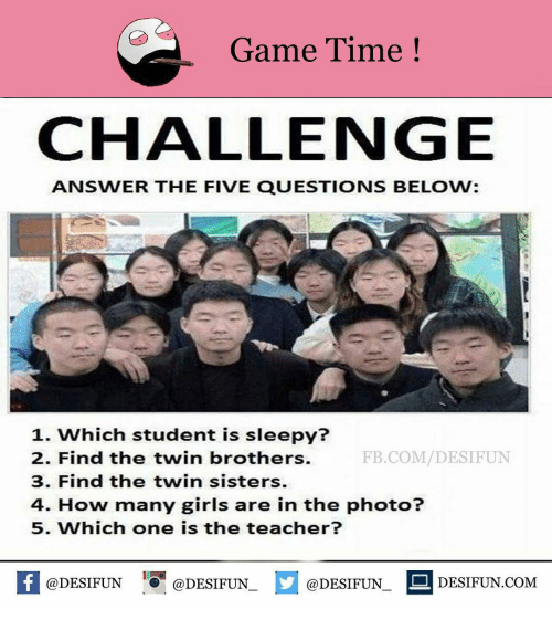 Memes, Twins, and 🤖: Game Time  CHALLENGE  ANSWER THE FIVE QUESTIONS BELOW:  1. Which student is sleepy?  2. Find the twin brothers.  FB.COM DESIFUN  3. Find the twin sisters.  4. How many girls are in the photo?  5. Which one is the teacher?  @DESIFUN @DESIFUN  f (CODESIFUN  L DESIFUN COME