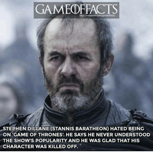 stannis baratheon: GAMED REACTS  STEPHEN DILLANE (STANNIS BARATHEON) HATED BEING  ON GAME OF THRONES., HE SAYS HE NEVER UNDERSTOOD  THE SHOW'S POPULARITY AND HE WAS GLAD THAT HIS  CHARACTER WAS KILLED OFF.