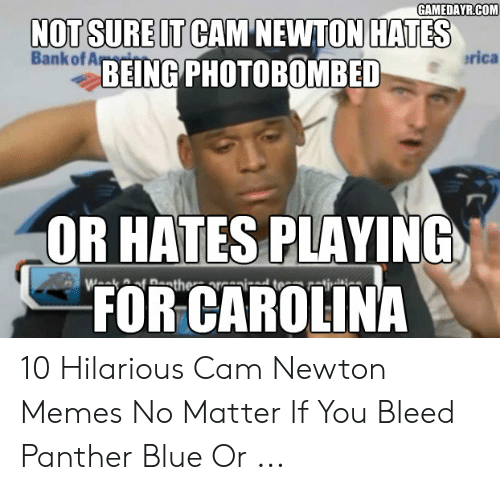 Cam Newton Memes: GAMEDAYR.COM  NOT SURE IT CAMNEWTON HATES  Bank of Ar  rica  BEING PHOTOBOMBED  OR HATES PLAYING  FOR CAROLINA  weathe- t-t 10 Hilarious Cam Newton Memes No Matter If You Bleed Panther Blue Or ...