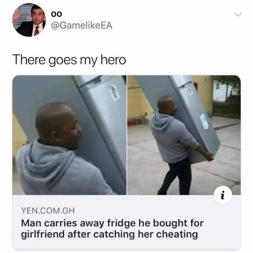 there goes my hero: @GamelikeEA  There goes my hero  YEN.COM.GH  Man carries away fridge he bought for  girlfriend after catching her cheating