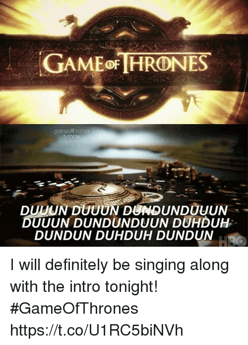Definitely, Singing, and Gameofthrones: GAMEof HRONES  oameofthrones  DUUUN DUNDUNDUUN DUHDUH  DUNDUN DUHDUH DUNDUN I will definitely be singing along with the intro tonight! #GameOfThrones https://t.co/U1RC5biNVh