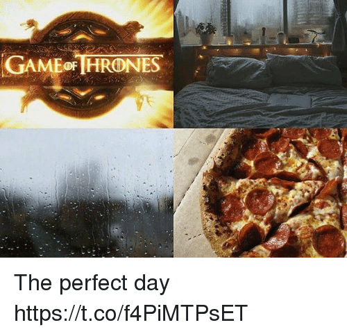 Day, Perfect, and The: GAMEoF HRONES The perfect day https://t.co/f4PiMTPsET