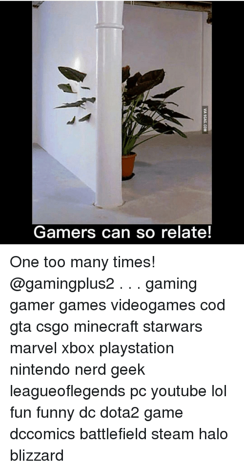 So Relateable: Gamers can so relate!  VIA 9GAG.COM One too many times! @gamingplus2 . . . gaming gamer games videogames cod gta csgo minecraft starwars marvel xbox playstation nintendo nerd geek leagueoflegends pc youtube lol fun funny dc dota2 game dccomics battlefield steam halo blizzard