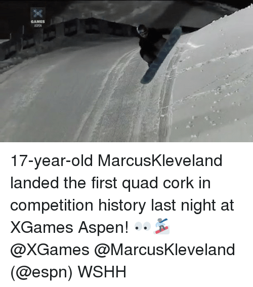 Aspen: GAMES 17-year-old MarcusKleveland landed the first quad cork in competition history last night at XGames Aspen! 👀🏂 @XGames @MarcusKleveland (@espn) WSHH