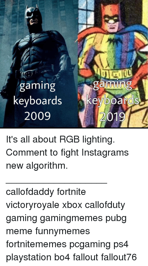 Pubg: gaming  gaming  keyboards keyboar  2009  2019 It's all about RGB lighting. Comment to fight Instagrams new algorithm. ___________________ callofdaddy fortnite victoryroyale xbox callofduty gaming gamingmemes pubg meme funnymemes fortnitememes pcgaming ps4 playstation bo4 fallout fallout76