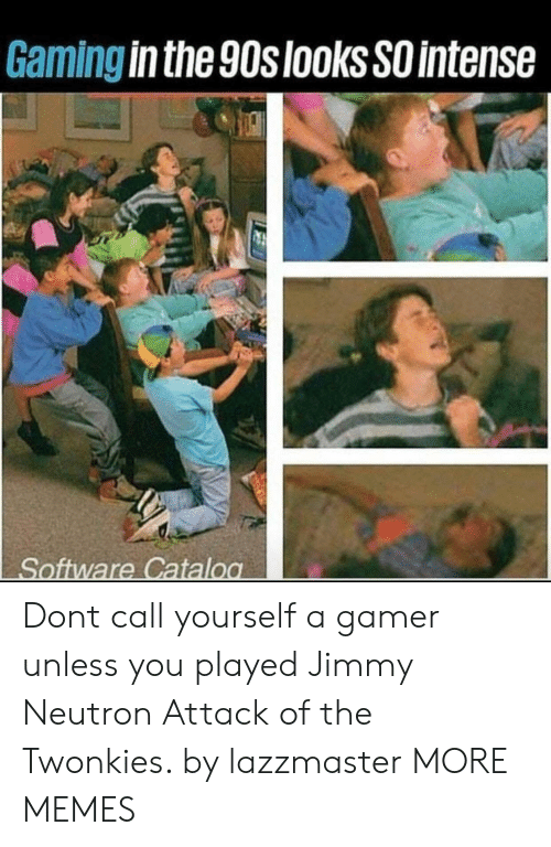 jimmy neutron: Gaming in the 90slooksSO intense Dont call yourself a gamer unless you played Jimmy Neutron Attack of the Twonkies. by lazzmaster MORE MEMES