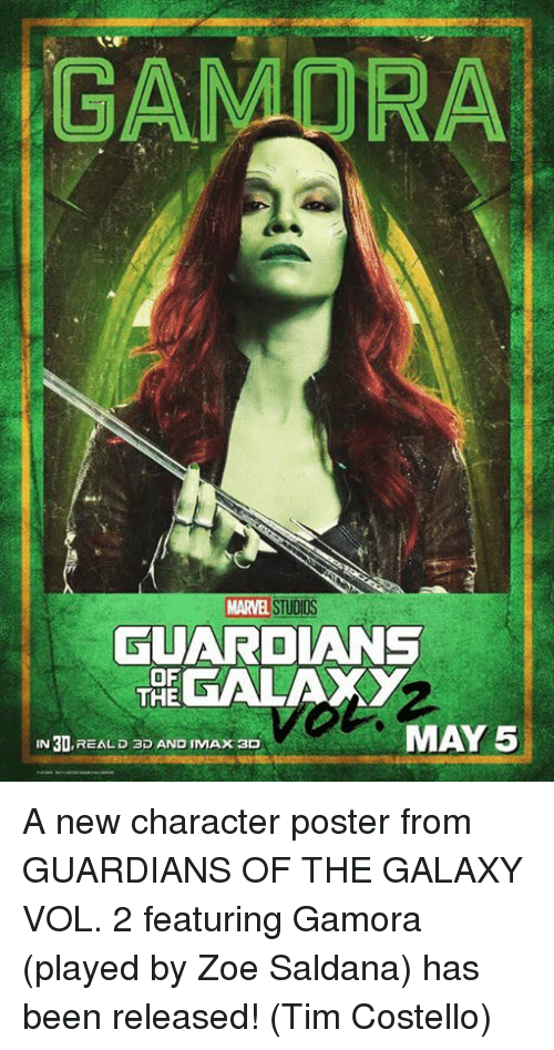 Memes, 🤖, and Zoe Saldana: GAMISRA  STUDIOS  GUARDIANS  OF  GALAXY  THE  MAY 5  IN 30  REAL D ap AND IMAx aD A new character poster from GUARDIANS OF THE GALAXY VOL. 2 featuring Gamora (played by Zoe Saldana) has been released!   (Tim Costello)
