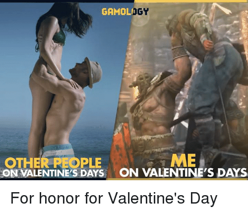 Video Games and For Honor: GAMOLIO  OGY  ME  OTHER PLE  ON VALENTINE'S DAYS ON VALENTINE'S DAYS For honor for Valentine's Day