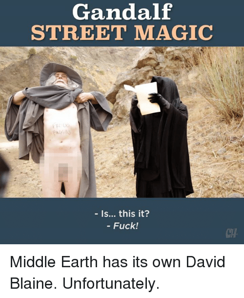 David Blaine: Gandalf  STREET MAGIC  Is... this it?  Fuck! Middle Earth has its own David Blaine. Unfortunately.
