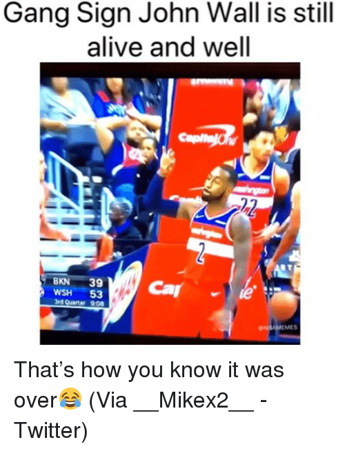 Gang Sign: Gang Sign John Wall is still  alive and well  BKN 39  WSH 53  3rd Quarter 9:08  MES That's how you know it was over😂 (Via ‪__Mikex2__ ‬-Twitter)