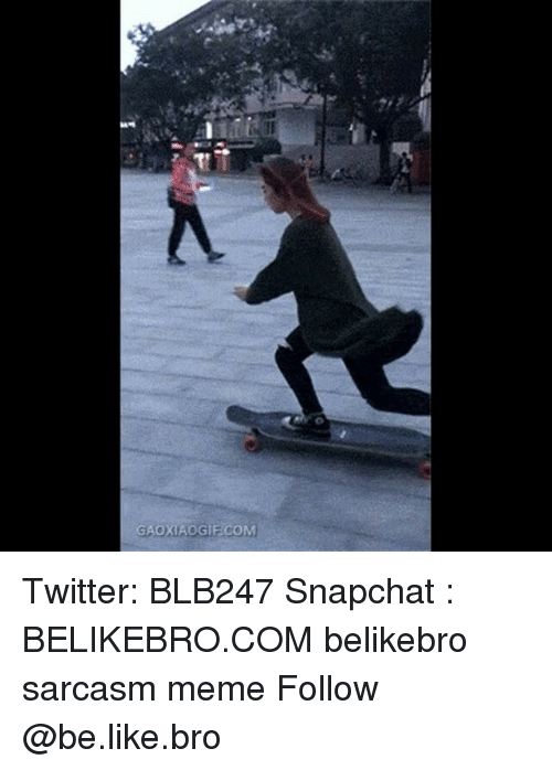 Be Like, Meme, and Memes: GAOXIAOGIF.COM Twitter: BLB247 Snapchat : BELIKEBRO.COM belikebro sarcasm meme Follow @be.like.bro