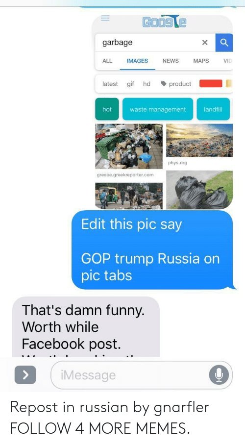 Waste Management: garbage  ALL  IMAGES  NEWS  MAPS  VID  product  latest  gif  hd  waste management  landfill  hot  phys.org  greece.greekreporter.com  Edit this pic say  GOP trump Russia on  pic tabs  That's damn funny.  Worth while  Facebook post.  iMessage  > Repost in russian by gnarfler FOLLOW 4 MORE MEMES.