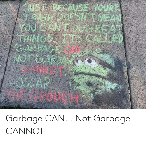 Cannot: Garbage CAN… Not Garbage CANNOT