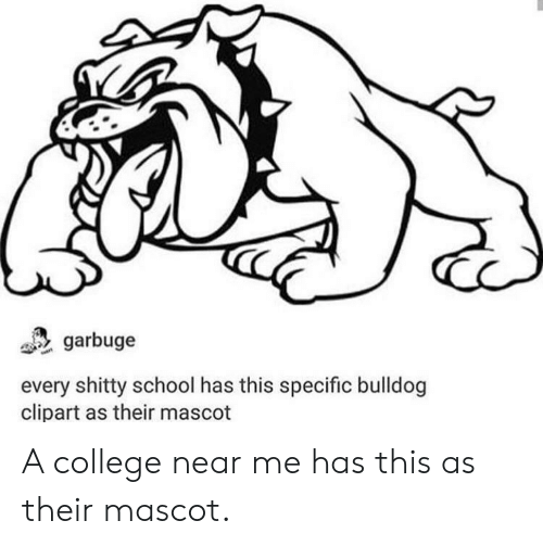 clipart: garbuge  every shitty school has this specific bulldog  clipart as their mascot A college near me has this as their mascot.