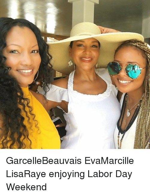 Memes, Labor Day, and 🤖: GarcelleBeauvais EvaMarcille LisaRaye enjoying Labor Day Weekend