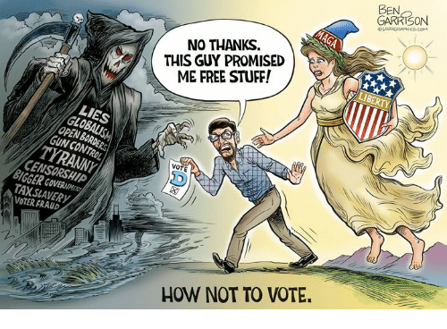 Free Stuff: GARRISON  OGRRRGRAPHICS COM  NO THANKS  THIS GUY PROMISED  ME FREE STUFF!  Ty  LIES  GLOBALIS  OPEN BORDERS  GUN CONTROL  TYRANNY!  VOTE  CENSORSAIP  BIGGER GOVERNMET  TAXSLAVERY  VOTER FRAUD  HOW NOT TO VOTE.