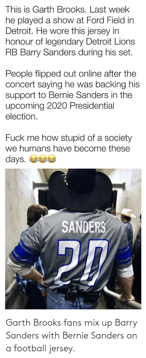 Garth: Garth Brooks fans mix up Barry Sanders with Bernie Sanders on a football jersey.
