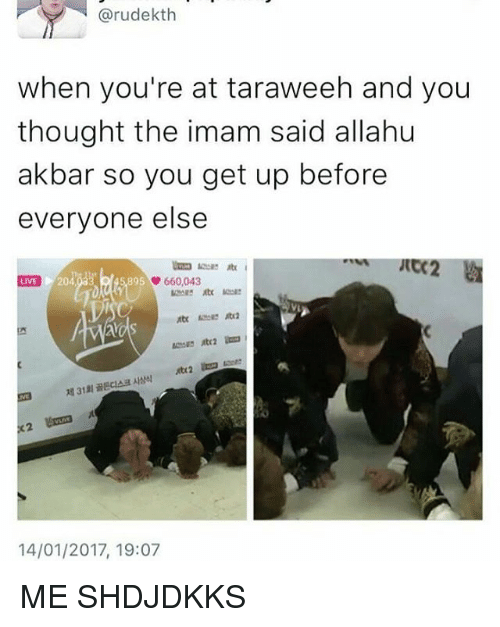 allahu akbar: Garudekth  when you're at taraweeh and you  thought the imam said allahu  akbar so you get up before  everyone else  UME  895  660,043  14/01/2017, 19:07 ME SHDJDKKS