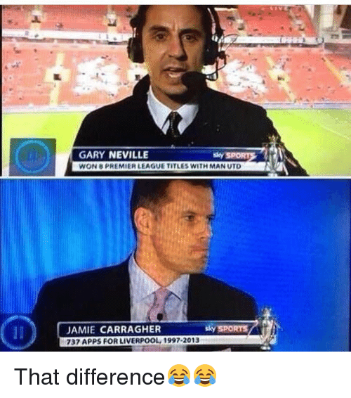gary neville: GARY NEVILLE  Sky SPO  WON 8PREMIERLEAGUE TITLES WITH MAN UTD  sky SPORTS  JAMIE CARRAGHER  737 APPS FOR LIVERPOOL, 1997-2013 That difference😂😂