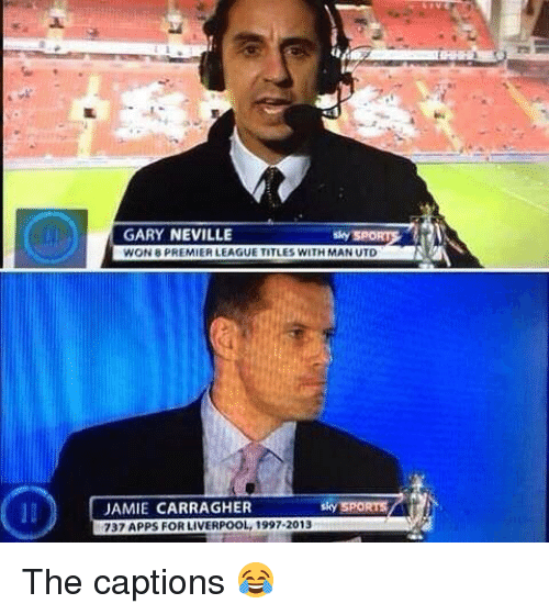 gary neville: GARY NEVILLE  WON 8 PREMIER LEAGUE TITLES WITH MAN UTD  JAMIE CARRAGHER  Sky SPORTS  737 APPS FOR LIVERPOOL, 1997-2013 The captions 😂