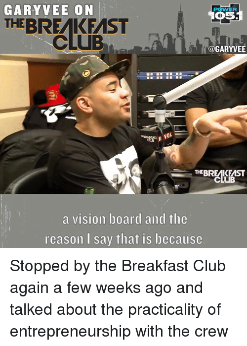 The Breakfast Club: GARY VEE ON  THE BREAK FMST  @GARYVEE  VOL  THE BREMKEMST  a vision board and the  I cason say that is bccausc Stopped by the Breakfast Club again a few weeks ago and talked about the practicality of entrepreneurship with the crew