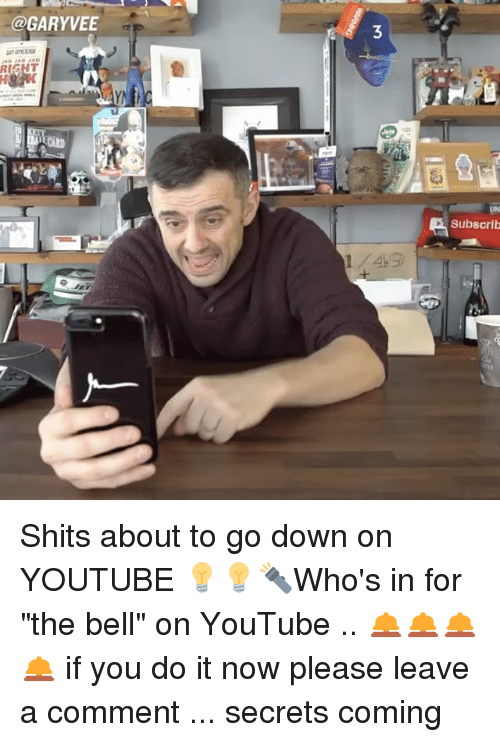 """Memes, 🤖, and Belle: @GARYVEE  3  an area  Y  CARD  UN  subscrib  1 /419  デ Shits about to go down on YOUTUBE 💡💡🔦Who's in for """"the bell"""" on YouTube .. 🛎🛎🛎🛎 if you do it now please leave a comment ... secrets coming"""