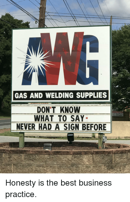 Dont Know What To Say: GAS AND WELDING SUPPLIES  DON'T KNOW  WHAT TO SAY  NEVER HAD A SIGN BEFORE  AVAILABLE  717-261-2555  717-729-4684  UI Honesty is the best business practice.