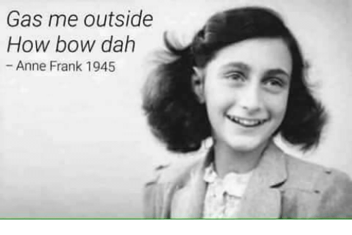 Memes, Anne Frank, and 🤖: Gas me outside  How bow dah  Anne Frank 1945