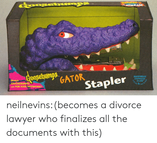 stapler: GATOK  on FOX KIDS NETWORK  Stapler neilnevins:(becomes a divorce lawyer who finalizes all the documents with this)